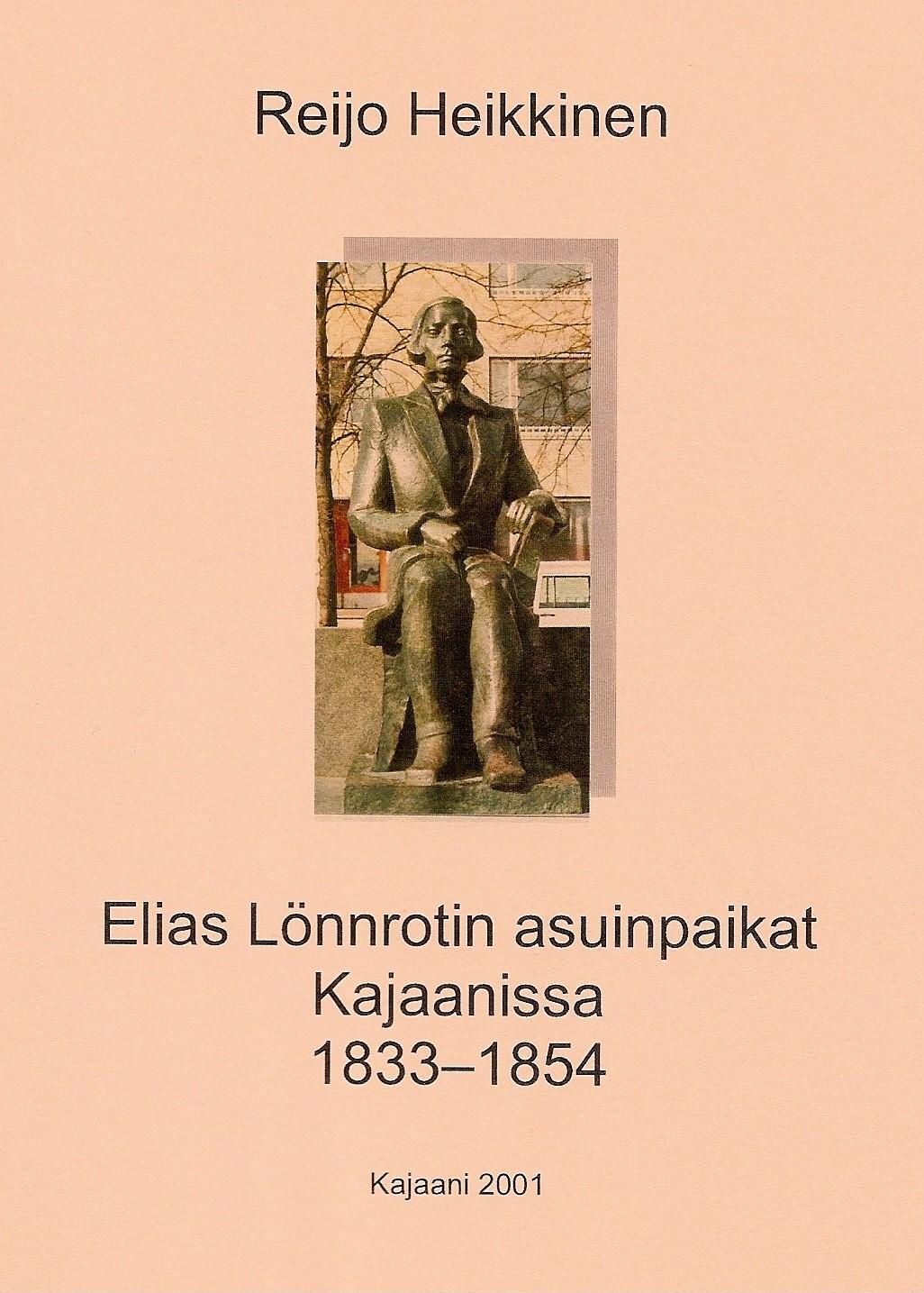Elias Lönnrotin asuinpaikat Kajaanissa 1833 - 1854 2001